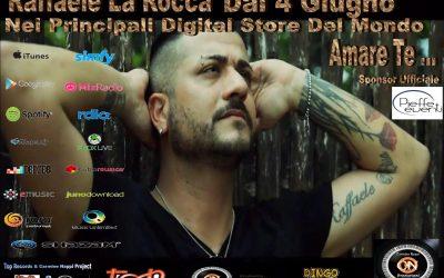 Amare Te….. il Primo Singolo di Raffaele La Rocca  Esce il 4 Giugno nei Principali Store Digitali di tutto il Mondo 5 Giungo video ufficiale del Brano